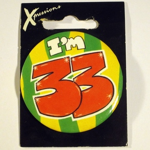 Button I'm 33 Xpress