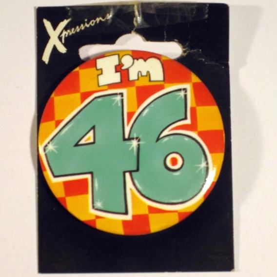 Button I'm 46 Xpress
